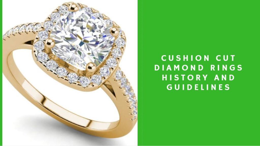 Cushion Cut Diamond Rings History and Guidelines